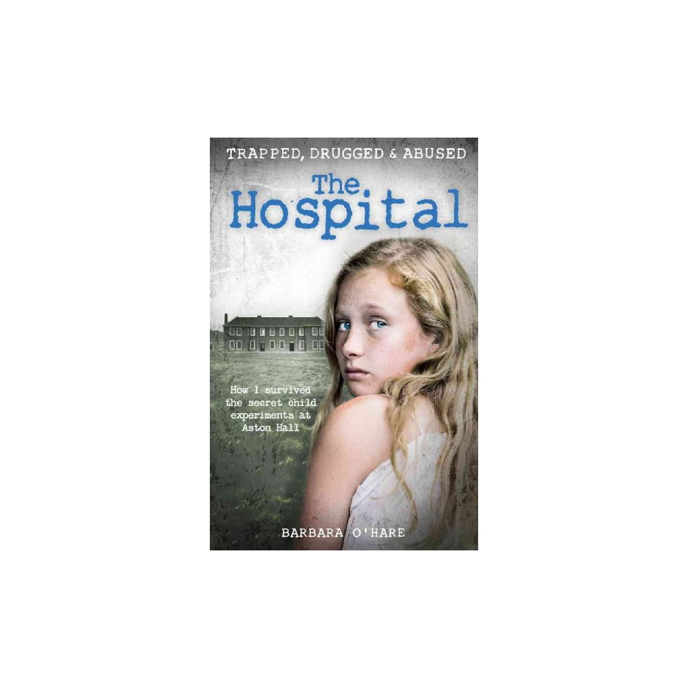 Hospital : How I Survived the Secret Child Experiments at Aston Hall (Paperback) (Barbara O'hare)
