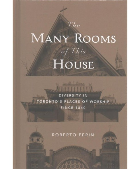 Many Rooms of This House : Diversity in Toronto's Places of Worship Since 1840 (Hardcover) (Roberto - image 1 of 1