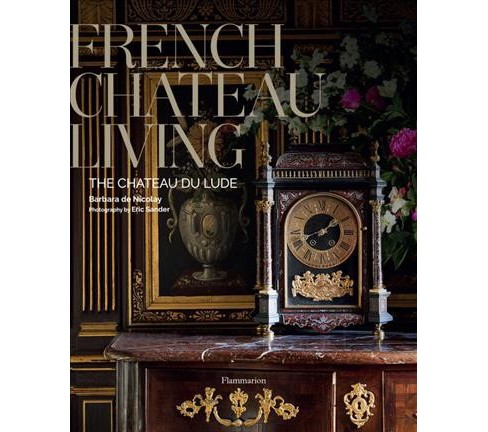 French Chateau Living : The Château Du Lude (Hardcover) (Barbara De Nicolay) - image 1 of 1