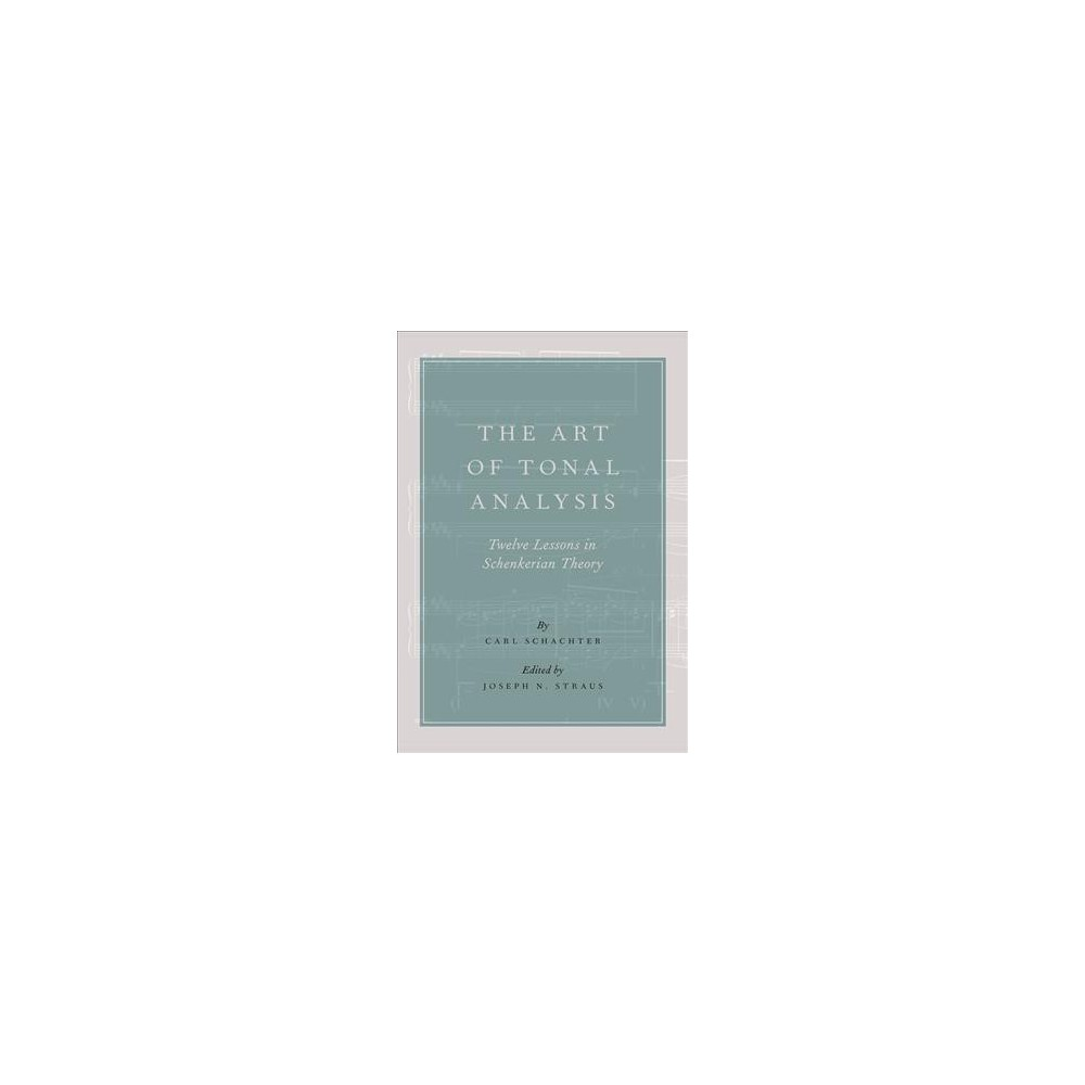 Art of Tonal Analysis : Twelve Lessons in Schenkerian Theory - Reprint by Carl Schachter (Paperback)