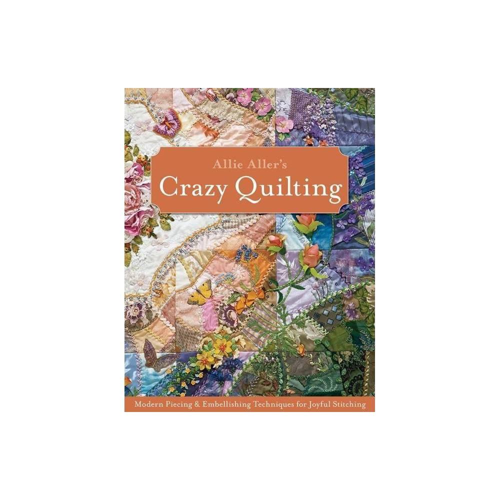 Allie Aller S Crazy Quilting By Allison Ann Aller Paperback