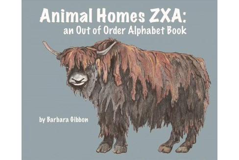 Animal Homes ZXA : An Out of Order Alphabet Book (Hardcover) (Barbara Gibbon) - image 1 of 1