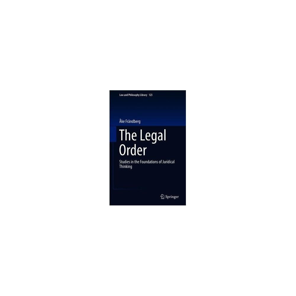 Legal Order : Studies in the Foundations of Juridical Thinking - by Ake Frändberg (Hardcover)