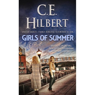 Girls of Summer - by  C E Hilbert (Paperback)