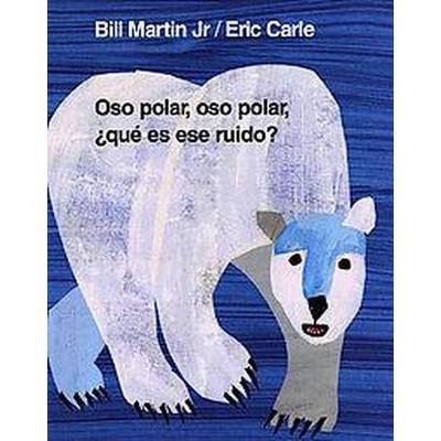 Oso Polar, Oso Polar, Que Es Ese Ruido? / Polar Bear, Polar Bear, What's That Noise (Hardcover)(Bill