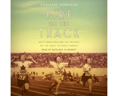 Fire on the Track : Betty Robinson and the Triumph of the Early Olympic Women - Unabridged (CD/Spoken - image 1 of 1