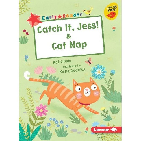 Catch It, Jess! & Cat Nap - (Early Bird Readers -- Red (Early Bird Stories (Tm))) by  Katie Dale - image 1 of 1