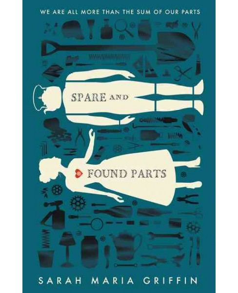 Spare and Found Parts (Hardcover) (Sarah Maria Griffin) - image 1 of 1