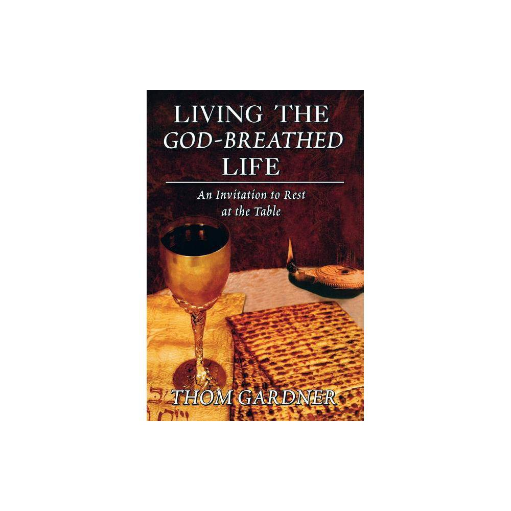Living The God Breathed Life By Thom Gardner Paperback