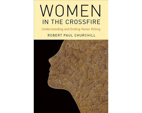 women in the crossfire : understanding and ending honor killing - by ...