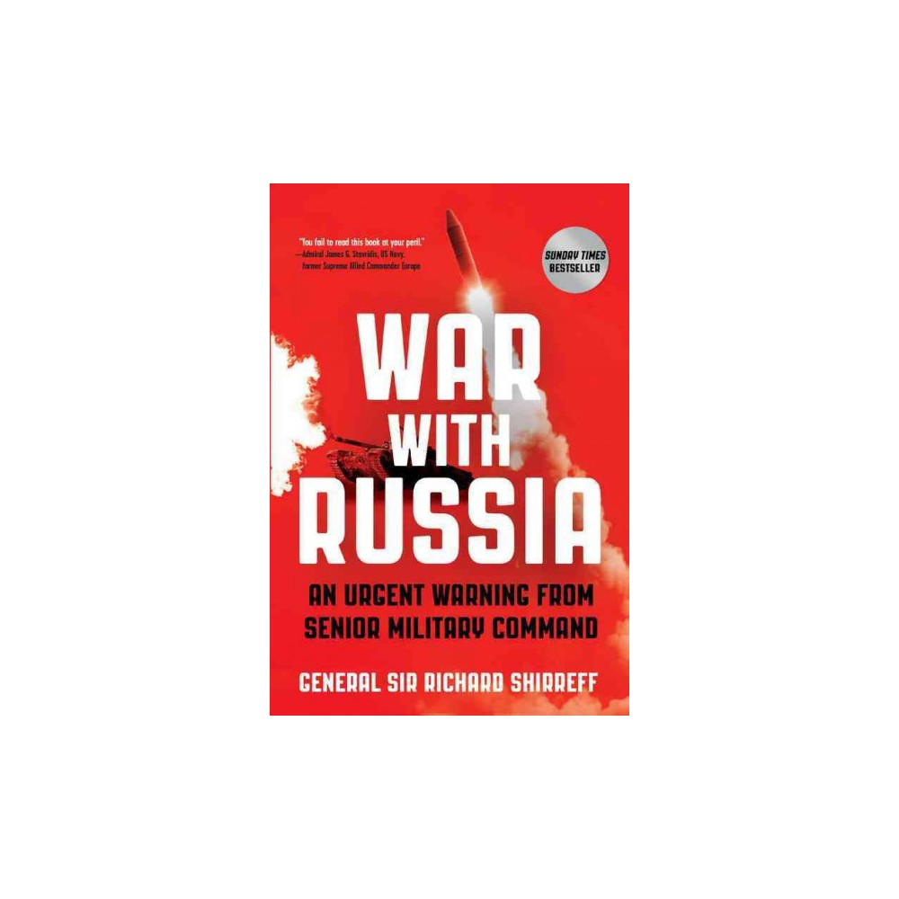 War With Russia : An Urgent Warning from Senior Military Command (Paperback) (Sir Richard Shirreff)