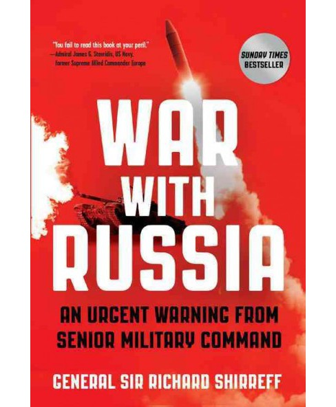 War With Russia : An Urgent Warning from Senior Military Command (Paperback) (Sir Richard Shirreff) - image 1 of 1