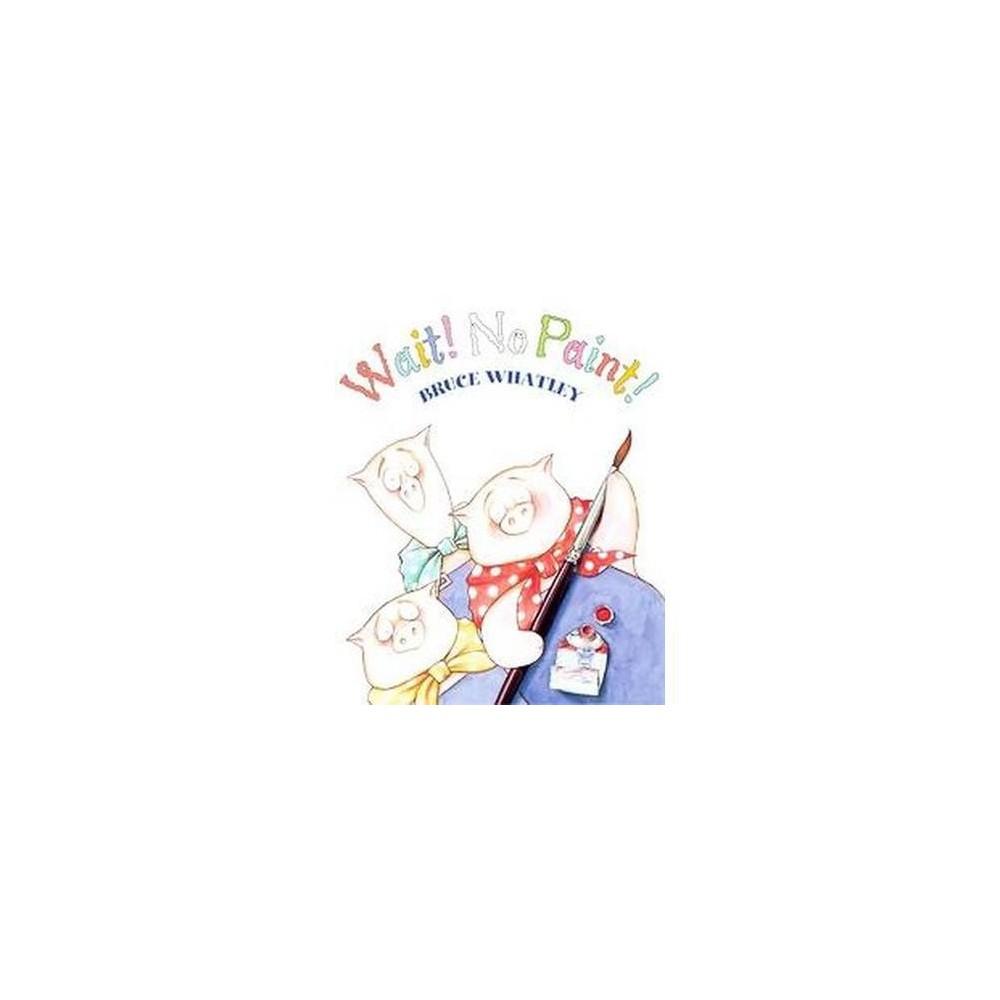 Wait! No Paint! (Reprint) (Paperback) (Bruce Whatley)