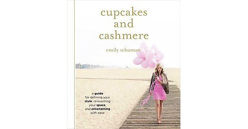 Cupcakes and Cashmere : How to Create Your Own Signature Style, Entertain With Ease and Spruce Up Your - image 1 of 1