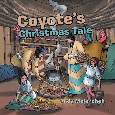 Coyote's Christmas Tale - by  Andy Melenchek (Paperback)