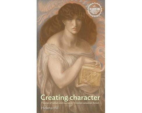 Creating character : Theories of nature and nurture in victorian sensation fiction -  (Hardcover) - image 1 of 1