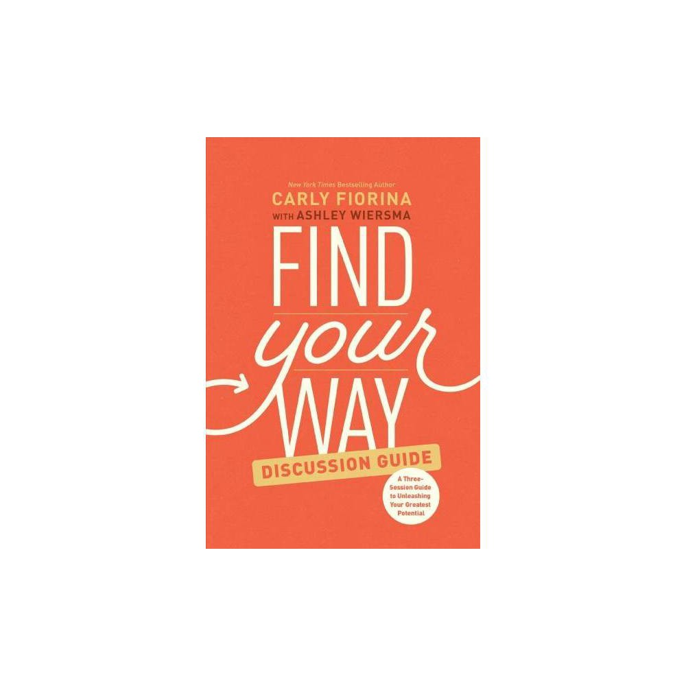 Find Your Way Discussion Guide : A Three-session Guide to Unleashing Your Greatest Potential