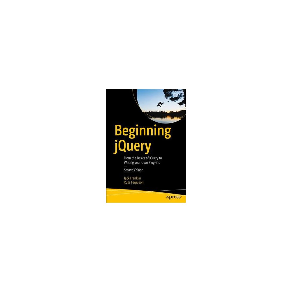 Beginning jQuery : From the Basics of Jquery to Writing Your Own Plug-ins - (Paperback)