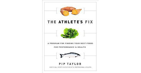 Athlete's Fix : A Program for Finding Your Best Foods for Performance & Health (Paperback) (Pip Taylor) - image 1 of 1
