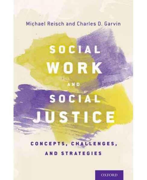 Social Work and Social Justice : Concepts, Challenges, and Strategies (Hardcover) (Michael Reisch & - image 1 of 1