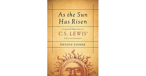 As the Sun Has Risen : Scriptural Reflections on C. S. Lewis' Life and Literature (Hardcover) (H. Dennis - image 1 of 1