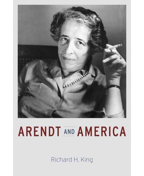 Arendt and America (Hardcover) (Richard H. King) - image 1 of 1