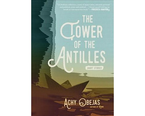 Tower of the Antilles -  by Achy Obejas (Hardcover) - image 1 of 1
