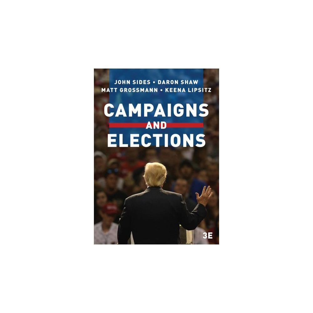 Campaigns and Elections : Rules, Reality, Strategy, Choice - 3 (Paperback)