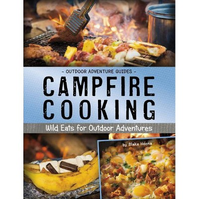 Campfire Cooking - (Outdoor Adventure Guides) by  Blake Hoena (Hardcover)