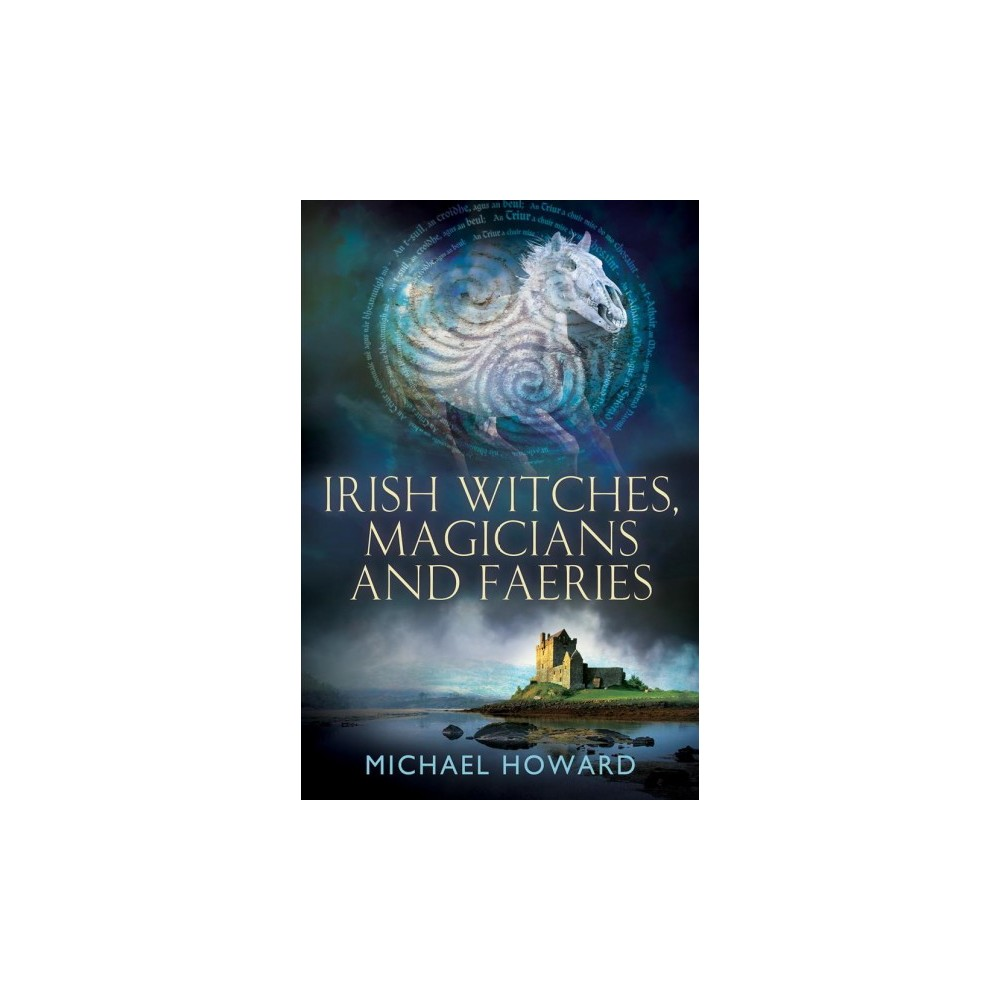 Irish Witches, Magicians and Faeries - by Michael Howard (Paperback)