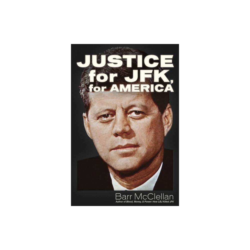 Justice For Jfk For America By Barr Mcclellan Paperback