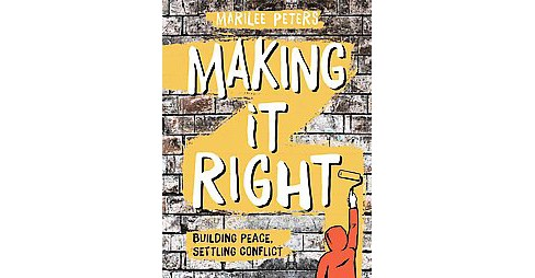 Making It Right : Building Peace, Settling Conflict (Hardcover) (Marilee Peters) - image 1 of 1