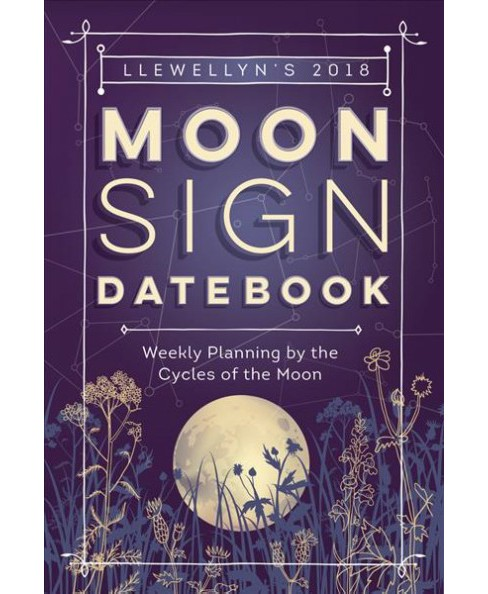 Llewellyn's 2018 Moon Sign Datebook : Weekly Planning by the Cycles of the Moon (Indexed) (Paperback) - image 1 of 1