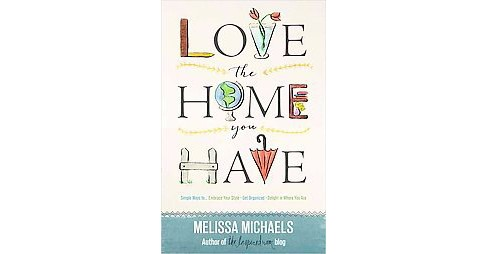 Love the Home You Have (Paperback) (Melissa Michaels) - image 1 of 1