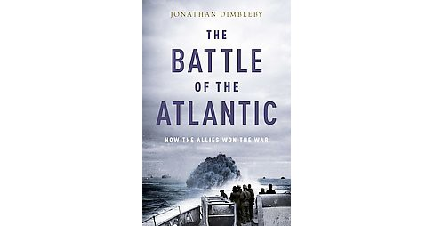 Battle of the Atlantic : How the Allies Won the War (Hardcover) (Jonathan Dimbleby) - image 1 of 1