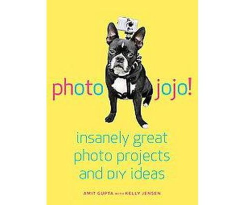 Photojojo! : Insanely Great Digital Photo Projects and DIY Ideas (Paperback) (Amit Gupta & Kelly Jensen) - image 1 of 1