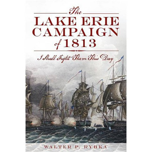 The Lake Erie Campaign Of 1813 By Walter P Rybka Paperback Target