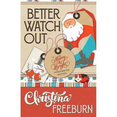 Better Watch Out - (Merry & Bright Handcrafted Mystery) by  Christina Freeburn (Paperback) - image 1 of 1