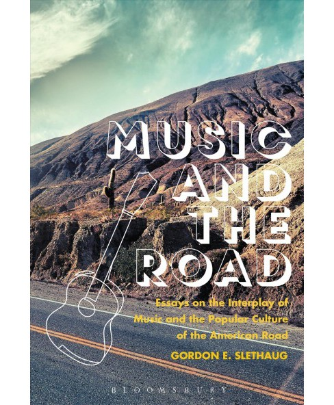 Music and the Road : Essays on the Interplay of Music and the Popular Culture of the American Road - image 1 of 1