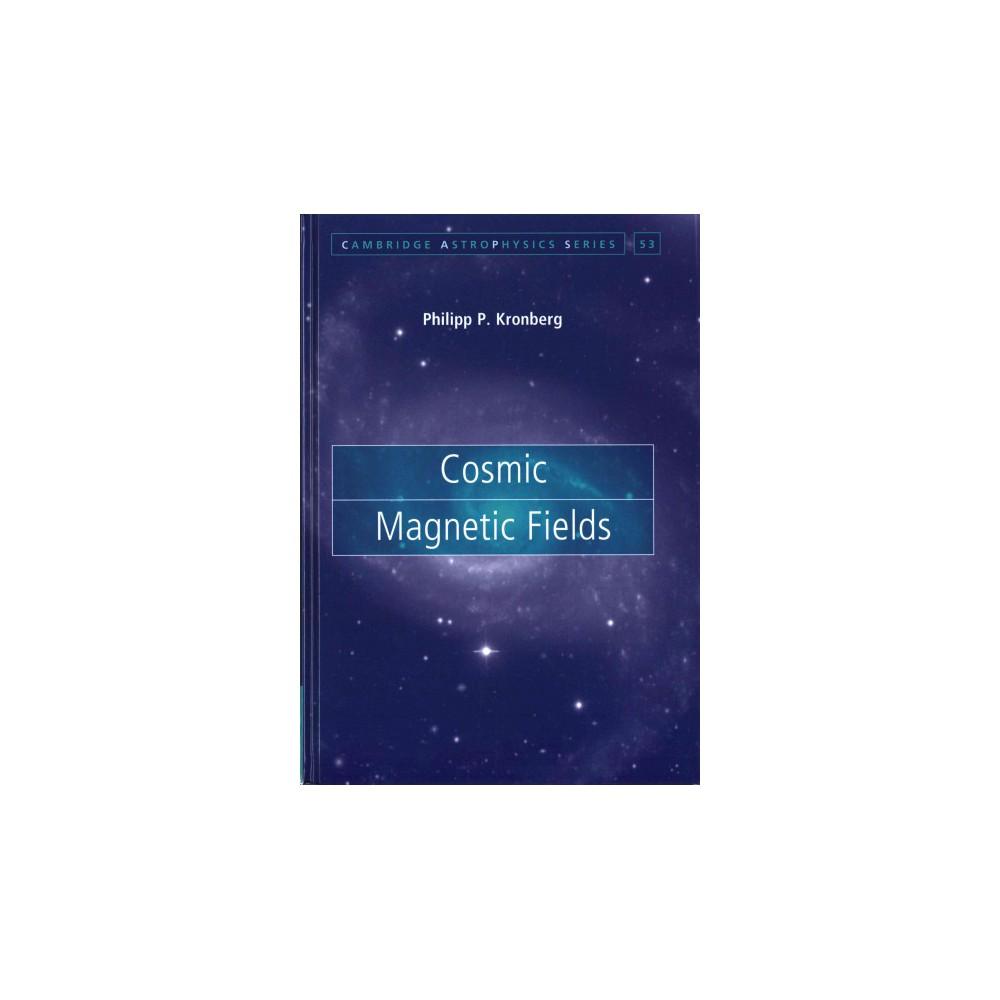 Cosmic Magnetic Fields (Hardcover) (Philipp P. Kronberg)