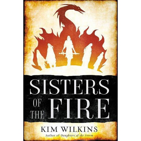 Sisters of the Fire - (Daughters of the Storm) by  Kim Wilkins (Paperback) - image 1 of 1
