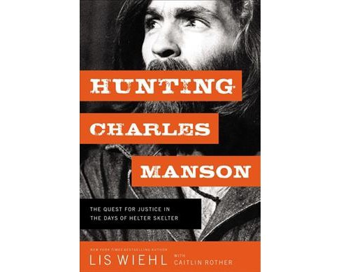 Hunting Charles Manson : The Quest for Justice in the Days of Helter Skelter -  (Hardcover) - image 1 of 1