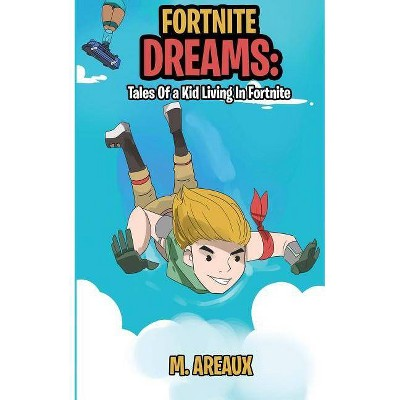 Fortnite Dreams - (The Fortnite Dreams) by  M Areaux (Paperback)