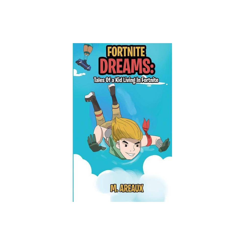 Fortnite Dreams The Fortnite Dreams By M Areaux Paperback