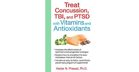 Treat Concussion, TBI, and PTSD with Vitamins and Antioxidants (Paperback) (Ph.D. Kedar N. Prasad) - image 1 of 1