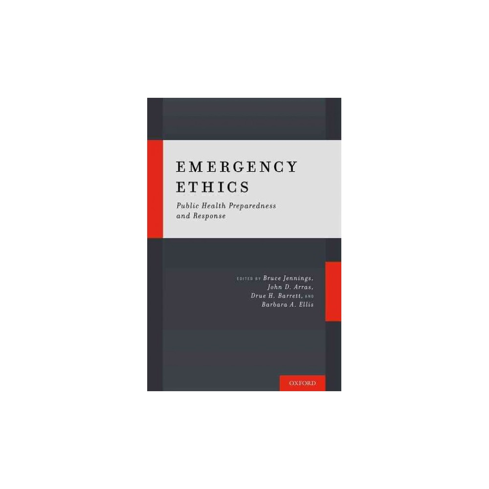Emergency Ethics : Public Health Preparedness and Response (Hardcover)