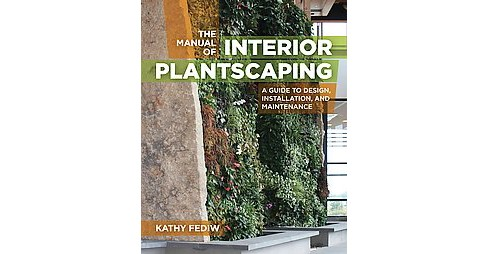 Manual of Interior Plantscaping : A Guide to Design, Installation, and Maintenance (Hardcover) (Kathy - image 1 of 1