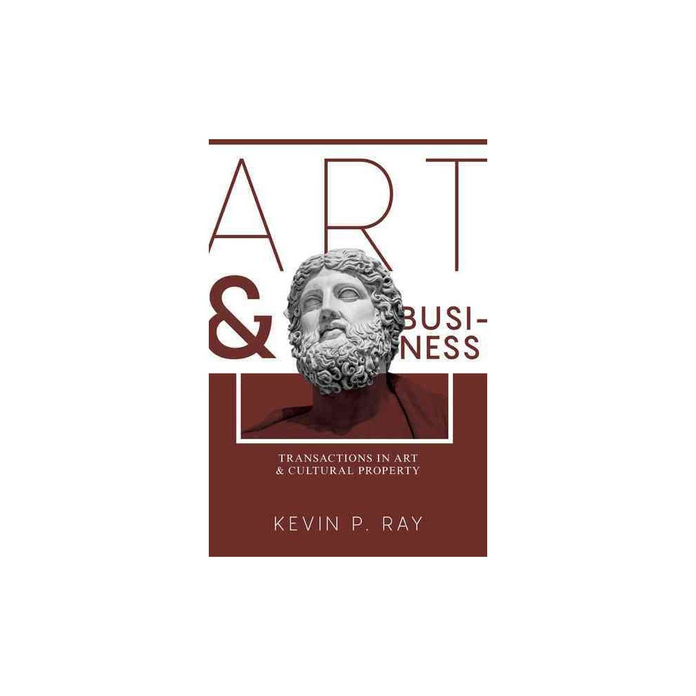 Art and Business : Transactions in Art & Cultural Property (Paperback) (Kevin P. Ray)