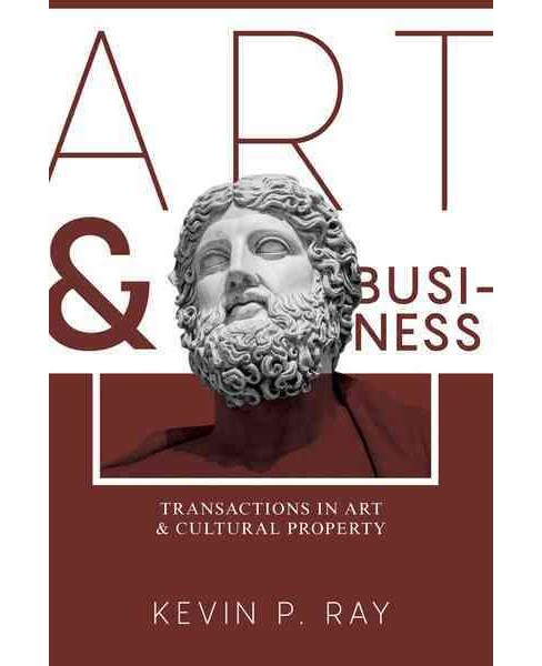 Art and Business : Transactions in Art & Cultural Property (Paperback) (Kevin P. Ray) - image 1 of 1