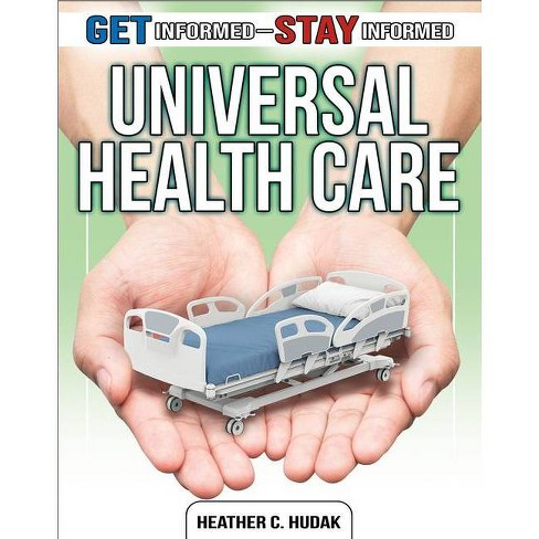 Universal Health Care - (Get Informed--Stay Informed) by  Heather C Hudak (Paperback) - image 1 of 1